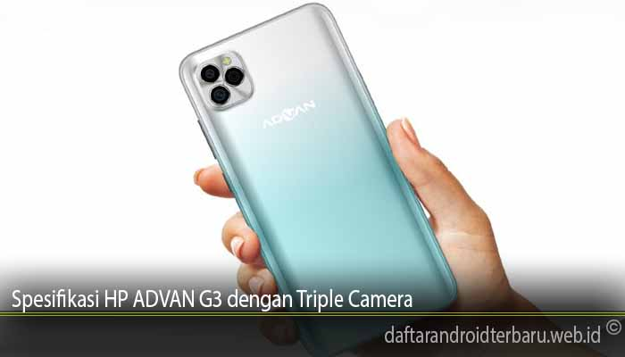 Spesifikasi HP ADVAN G3 dengan Triple Camera